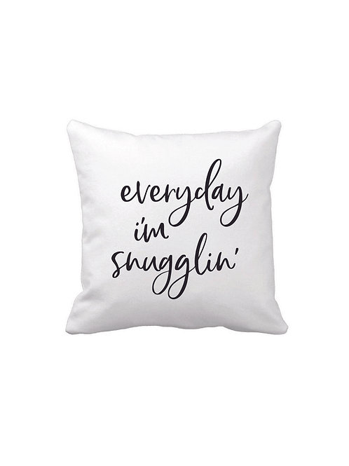 EVERYDAY I'M SNUGGLIN' PILLOW
