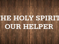 The Holy Spirit, our Helper, the Spirit of Truth