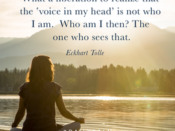 What a liberation to realize that the 'voice in my head' is not who I am. 'Who am I, then?
