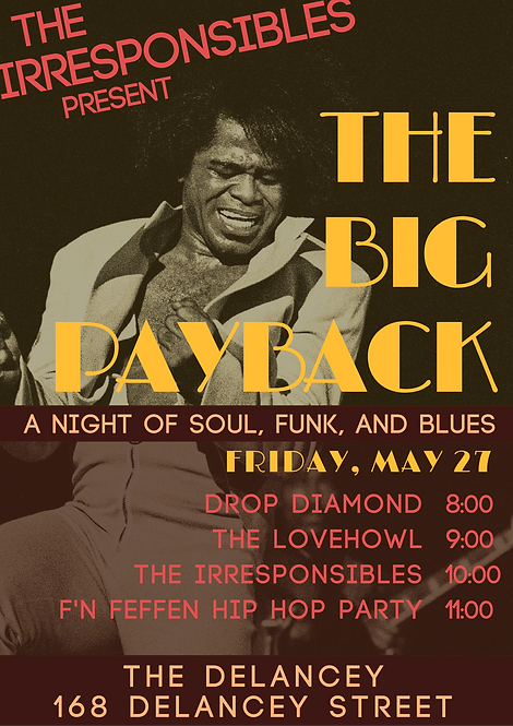 The irresponsibles Present the big payback monthly soul and funk night drop diamond the lovehowl the irresponsibles dj feffen the delancey