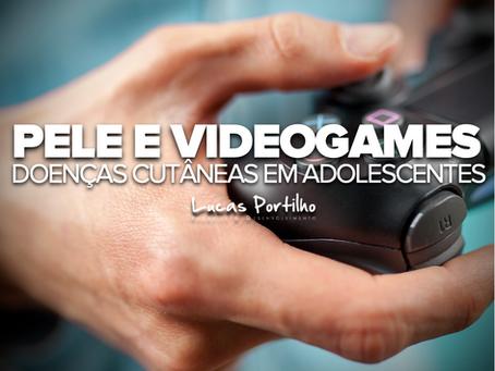 Pele e vídeo games • Patologias cutâneas em adolescentes