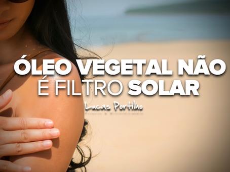 Óleo vegetal não é filtro solar