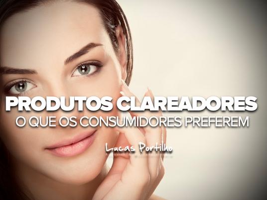 Produtos Clareadores: O que os consumidores preferem