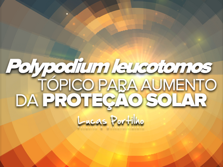 Polypodium leucotomos Tópico para Aumentar a Proteção Solar
