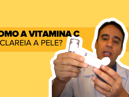 Como a Vitamina C Clareia a Pele?