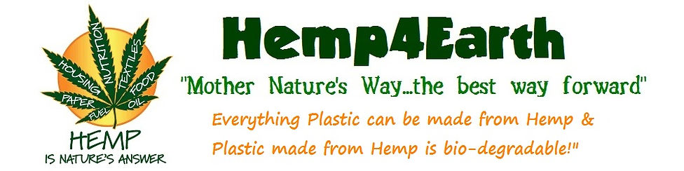Hemp4Earth, Mother Nature's way...the best way forward.  Everthing plastic can be made from Hemp & plastic made from Hemp is bio-degradable.