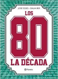 Los 80, la decada Jose Esses Planeta