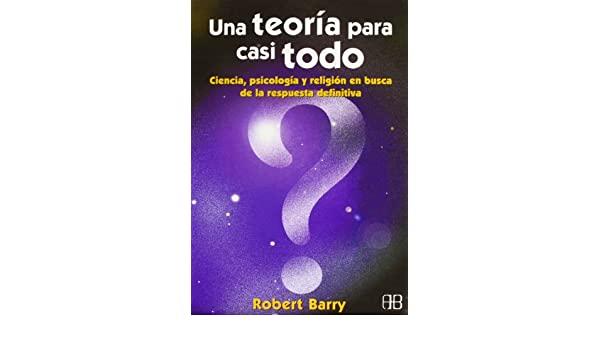 Una teoria para casi todo Robert Barry A