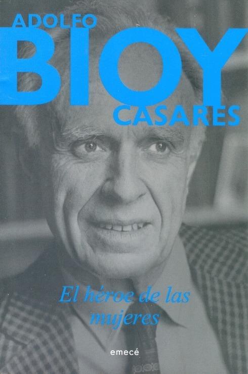 El_heroe_de_las_mujeres_Adolfo_Bioy_Casa