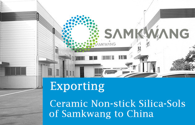 Exporting Ceramic Non-stick Silica-Sols of Samkwang to China!