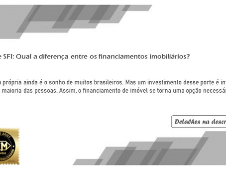 SFH e SFI: Qual a diferença entre os financiamentos imobiliários?