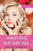 Wanting Mr Wrong by Avril Tremayne