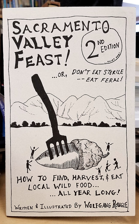 Sacramento Valley Feast! ...or, Don't Eat Sterile -- Eat Feral!