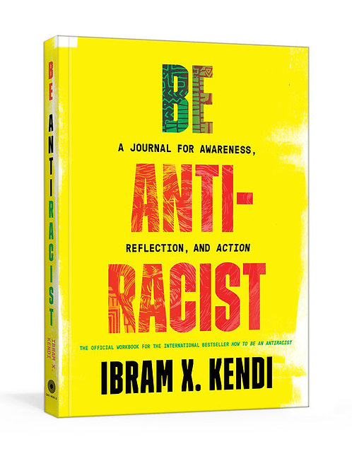Be Antiracist : A Journal For Awareness, Reflection, and Action