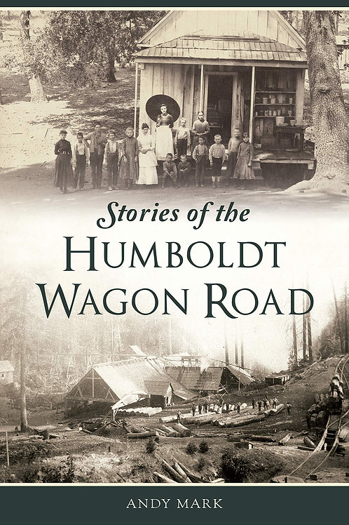 Stories of the Humboldt Wagon Road by Andy Mark