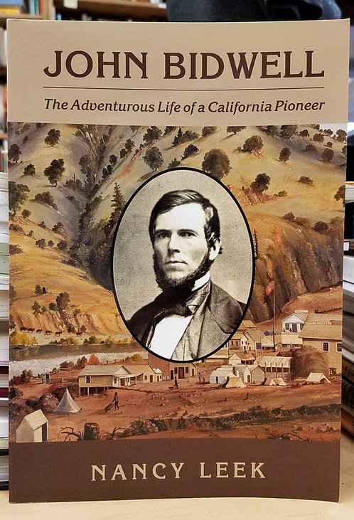 John Bidwell - The Adventurous Life of a California Pioneer