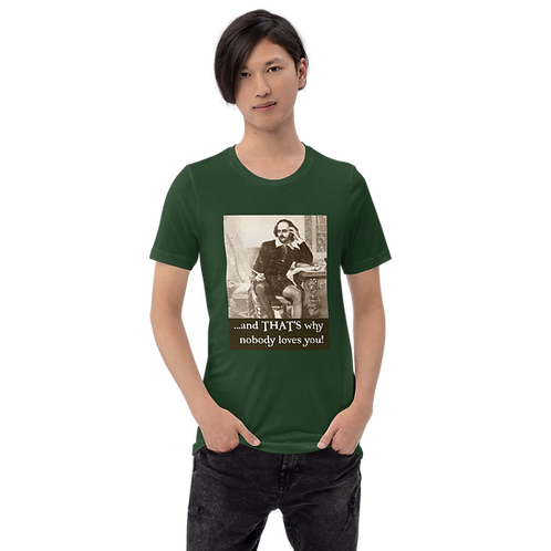 Nobody Loves You Unisex T-Shirt