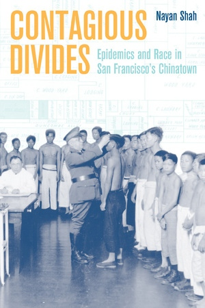 The cover of Contagious Divides: Epidemics and Race in San Francisco's Chinatown by Nayan Shah is pictured