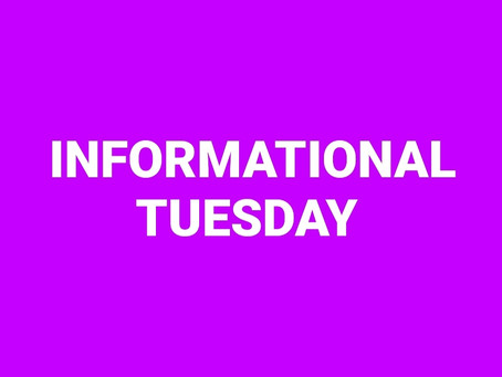 INFORMATIONAL TUESDAY