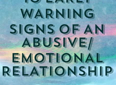 10 EARLY WARNING SIGNS OF ABUSIVE/EMOTIONAL RELATIONSHIP