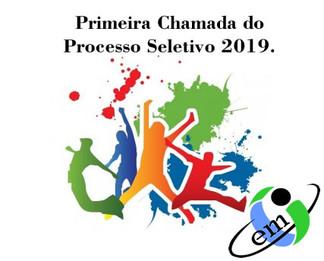 Primeira Chamada do Processo Seletivo 2019.