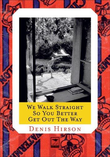 Denis Hirson—We Walk Straight So You Better Get Out The Way