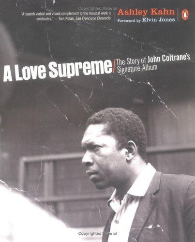 Ashley Kahn—A Love Supreme - The Story Of John Coltrane's Signature Album