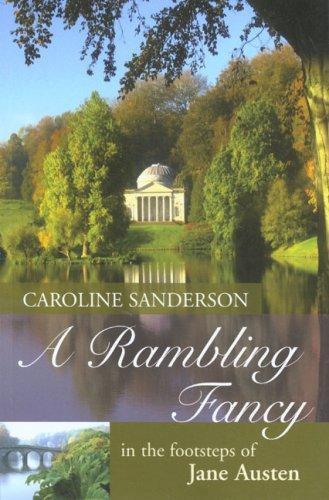 Caroline Sanderson—A Rambling Fancy - In The Footsteps Of Jane Austen