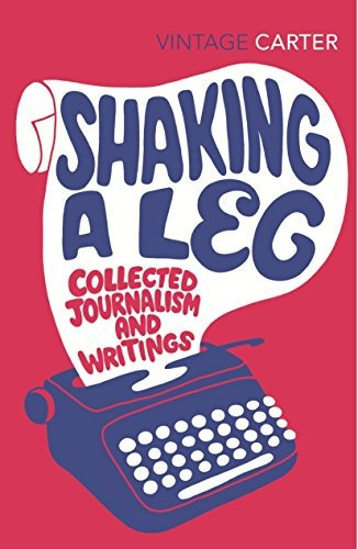 Angela Carter—Shaking A Leg - Collected Journalism And Writings
