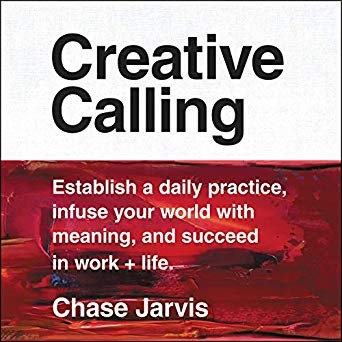 Chase Jarvis—Creative Calling - Establish A Daily Practice, Infuse Your World W