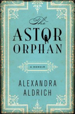 Alexandra Aldrich—The Astor Orphan
