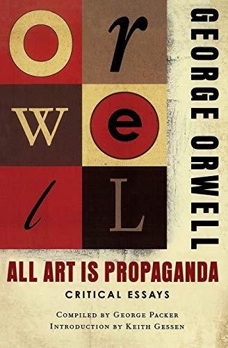 George Orwell, George Packer, Keith Gessen—All Art Is Propaganda - Critical Ess