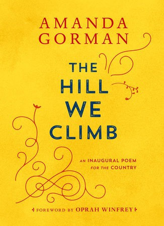 Amanda Gorman—The Hill We Climb - An Inaugural Poem For The Country