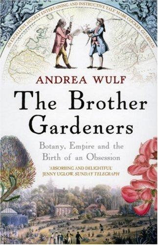 Andrea Wulf—The Brother Gardeners - Botany, Empire And The Birth Of An Obsessio