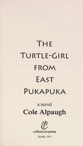 Cole Alpaugh—The turtle-girl from East Pukapuka - a novel