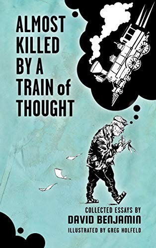 Benjamin—Almost Killed By A Train Of Thought - Collected Essays By David Benjam