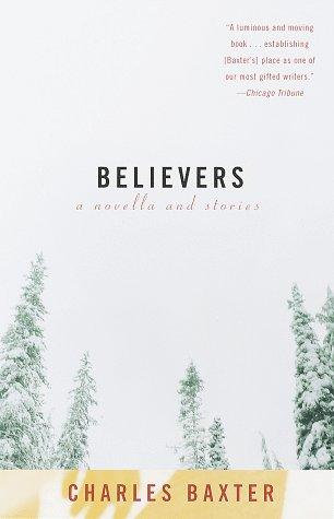 Charles Baxter—Believers - A Novella And Stories