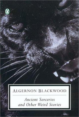 Algernon Blackwood—Ancient Sorceries And Other Weird Stories