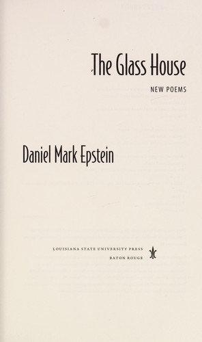 Daniel Mark Epstein—The Glass House - New Poems