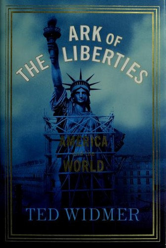 Edward L. Widmer, Ted Widmer—Ark Of The Liberties - America And The World