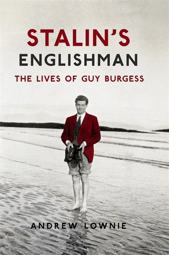Andrew Lownie—Stalin's Englishman - The Lives of Guy Burgess