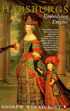 Andrew Wheatcroft—The Habsburgs - Embodying Empire