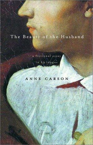 Anne Carson—The Beauty Of The Husband - A Fictional Essay In 29 Tangos