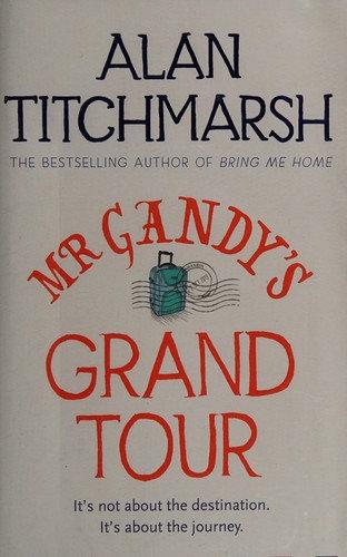Alan Titchmarsh—Mr Gandy's grand tour