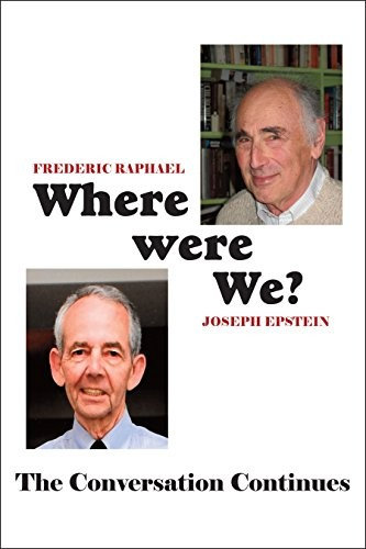 Frederic Raphael, Joseph Epstein—Where Were We? - The Conversation Continues