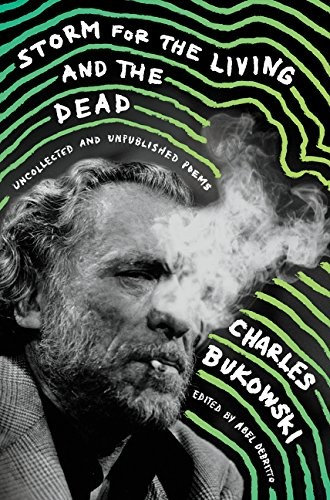 Charles Bukowski—Storm for the Living and the Dead: Uncollected and Unpublished