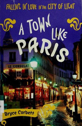 Bryce Corbett—A Town Like Paris - Falling In Love In The City Of Light