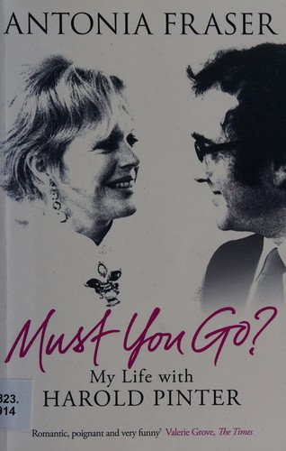 Antonia Fraser—Must you go? - my life with harold pinter