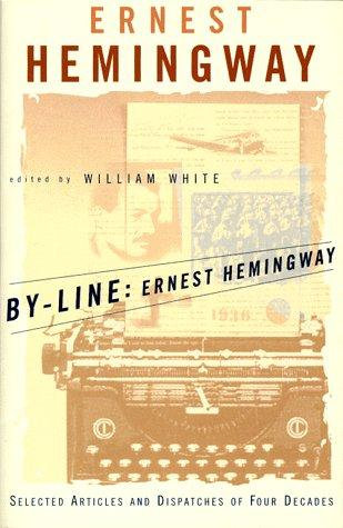 Ernest Hemingway—By-line, Ernest Hemingway - selected articles and dispatches o