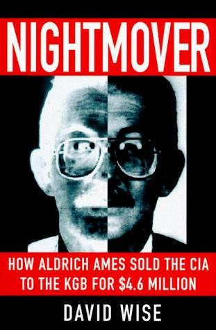 David Wise—Nightmover - How Aldrich Ames Sold The CIA To The KGB For $4.6 Milli